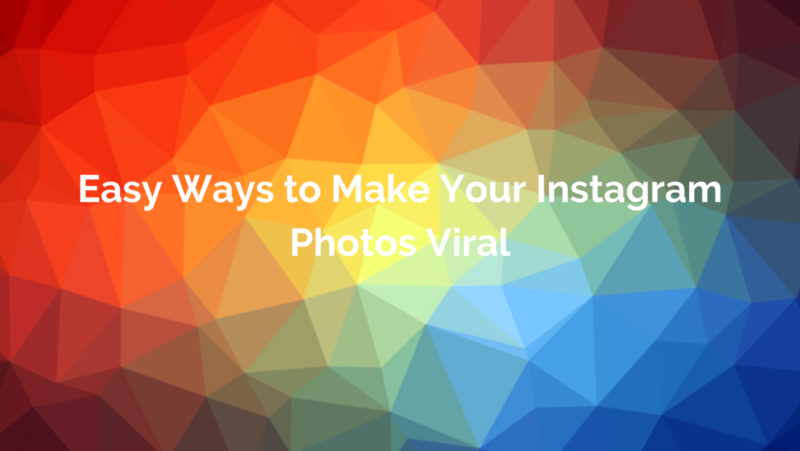 Easy Ways to Make Your Instagram Photos Viral